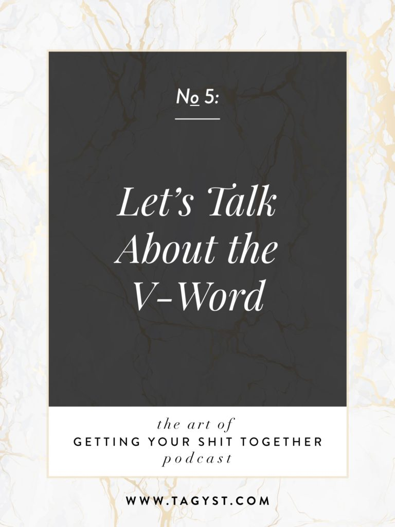 The Art of Getting Your Shit Together Podcast Episode - Let's Talk About the V Word