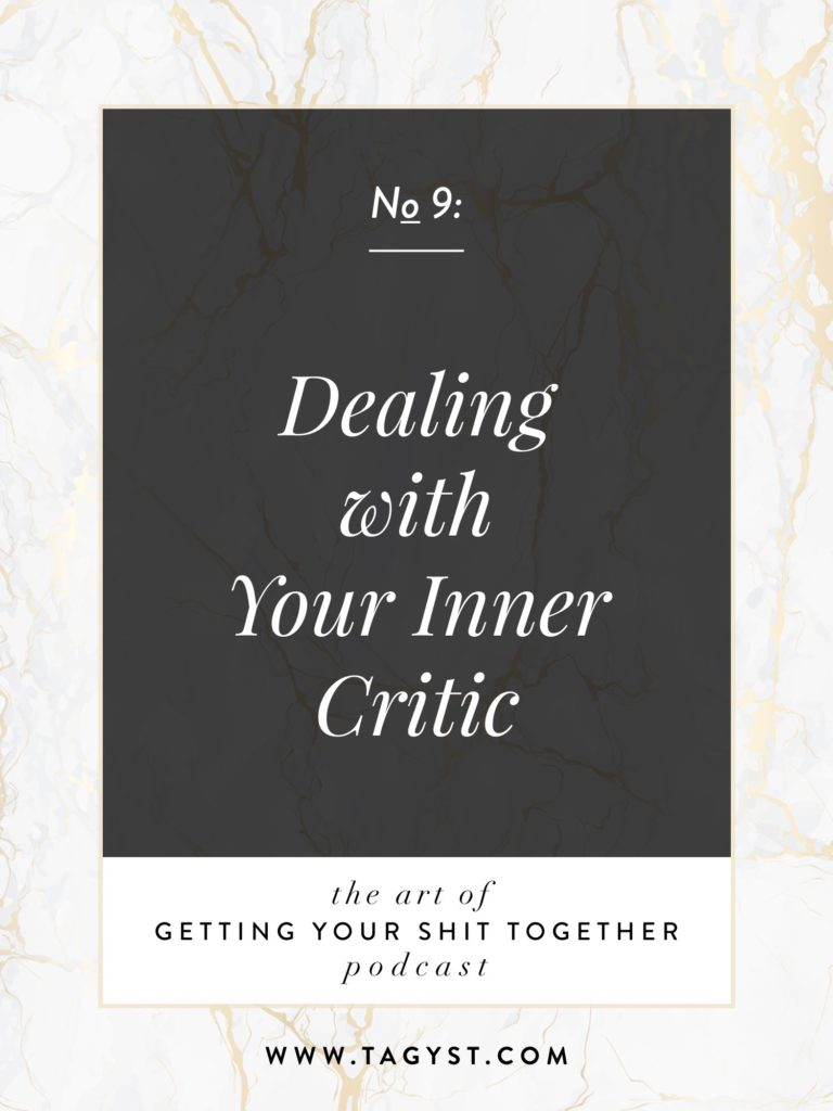 The Art of Getting Your Shit Together Podcast Episode - Dealing with Your Inner Critic