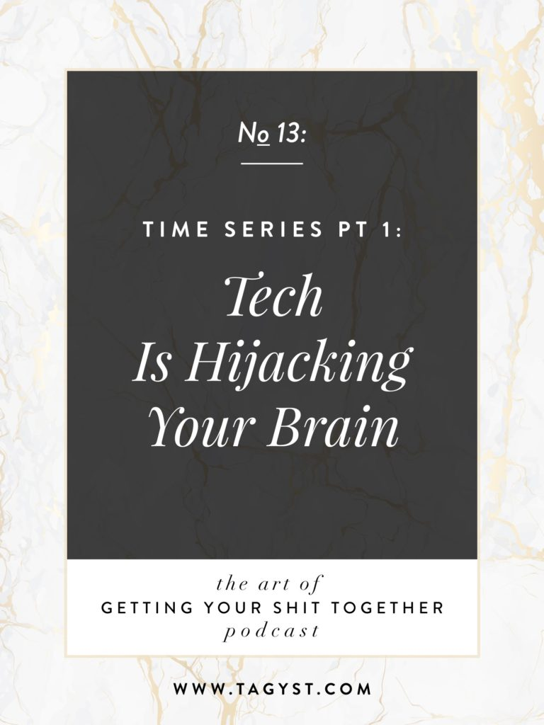 The Art of Getting Your Shit Together Podcast Episode - Tech Is Hijacking Your Brain