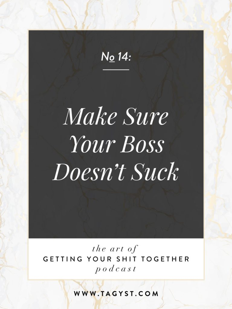 The Art of Getting Your Shit Together Podcast Episode - Make Sure Your Boss Doesn't Suck