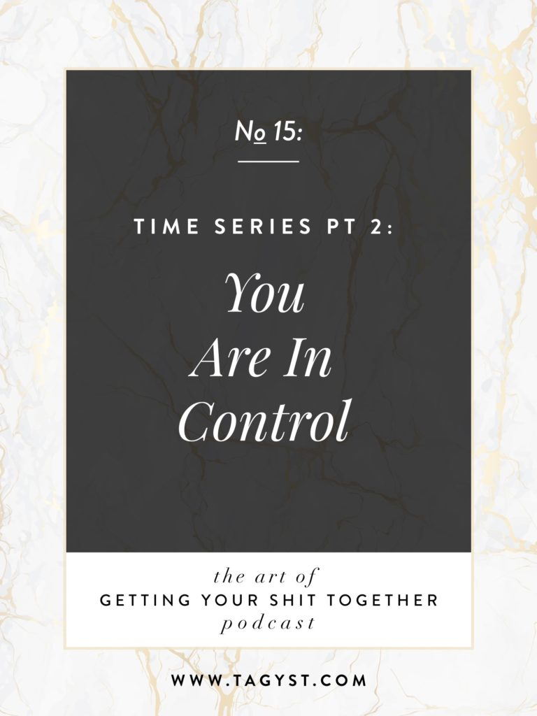 The Art of Getting Your Shit Together Podcast Episode - Time Series Pt 2 You Are In Control