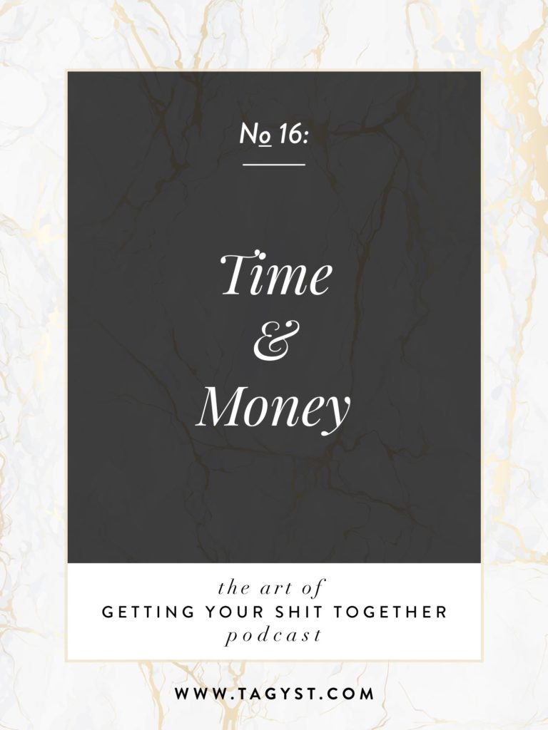 The Art of Getting Your Shit Together Podcast Episode - Time and Money
