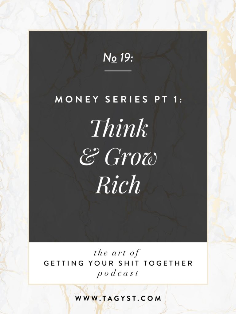 The Art of Getting Your Shit Together Podcast Episode - Money Series Pt 1 Think And Grow Rich