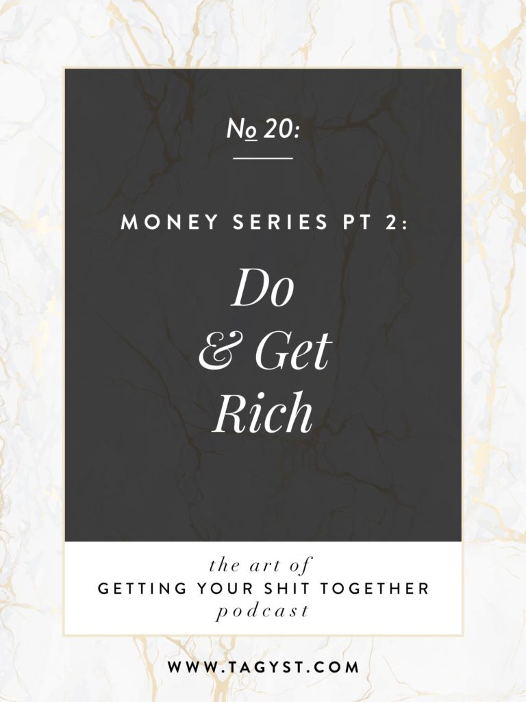 The Art of Getting Your Shit Together Podcast Episode - Money Series Pt 2 Do and Get Rich