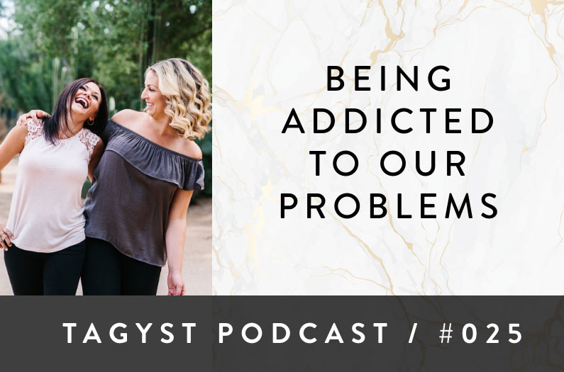 No 25: Being Addicted to Our Problems