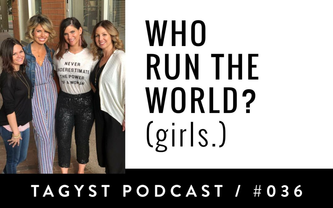 Episode No 36: Who Run the World? (Girls.)
