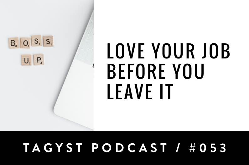 No 53: Love Your Job Before You Leave It