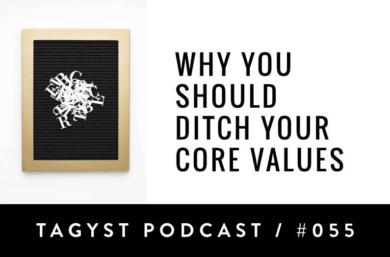 No 55: Why You Should Ditch Your Core Values