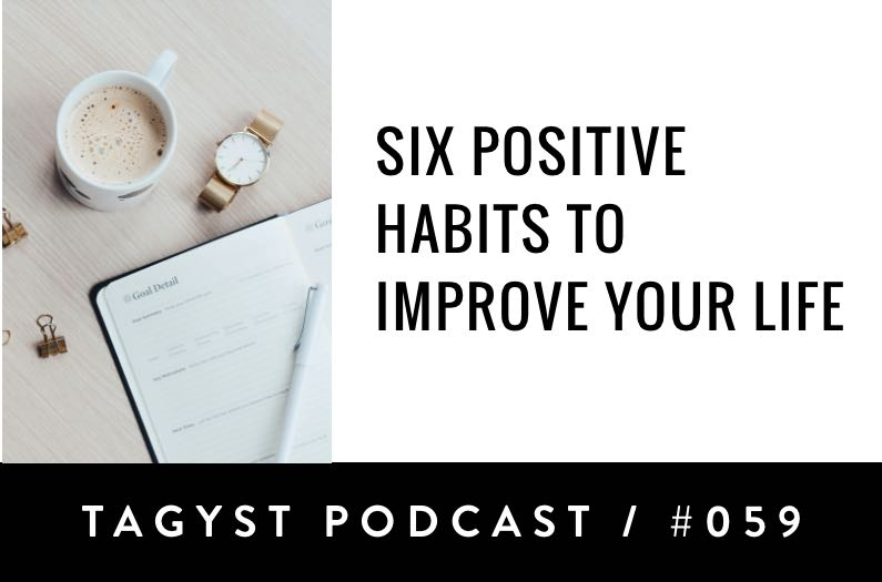 No. 59: Six Positive Habits To Improve Your Life