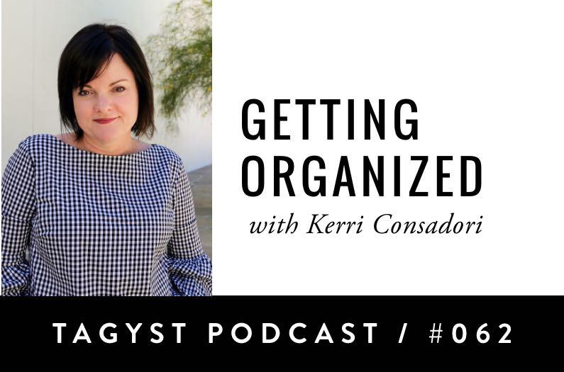 No. 62: Getting Organized w/ Kerri Consadori