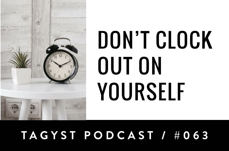 No. 63: Don't Clock Out On Yourself