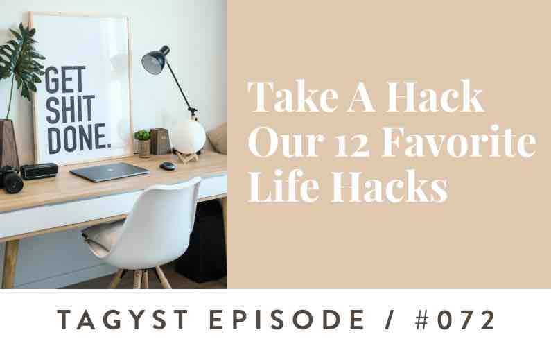 No. 72: Take A Hack | Our 12 Favorite Life Hacks