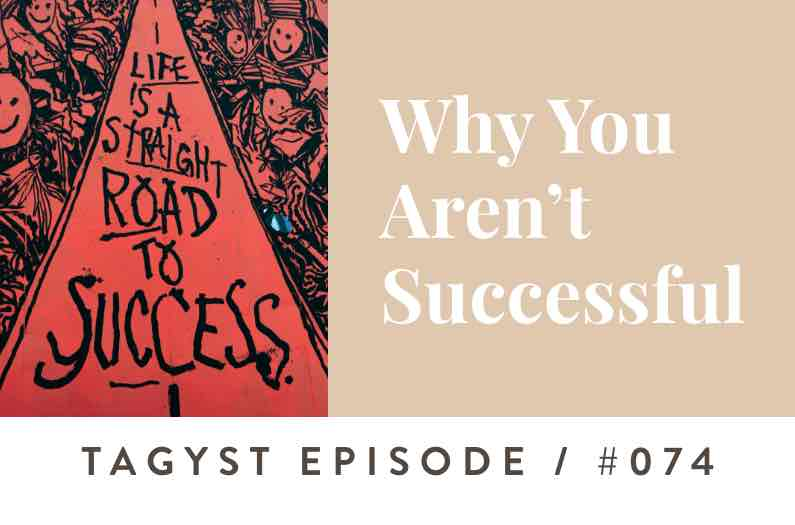 No. 74: Why You Aren't Successful