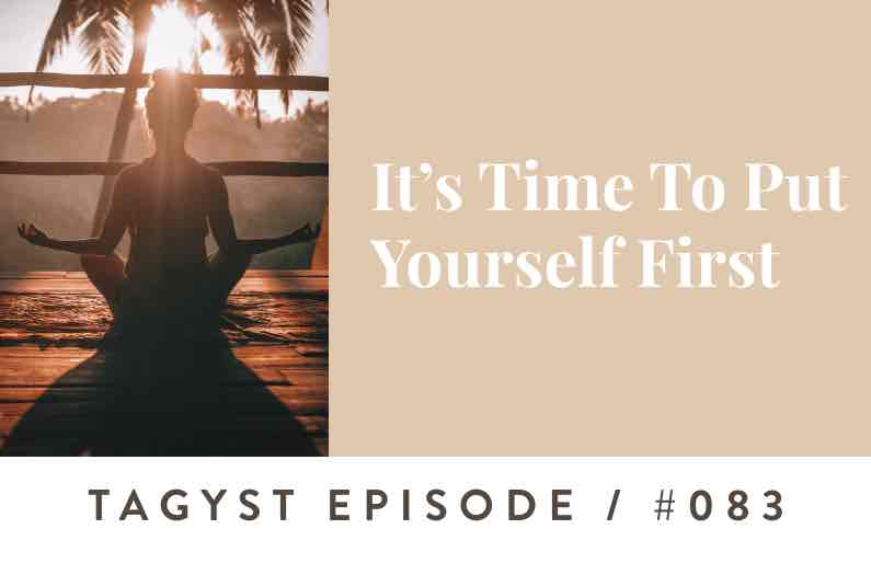 No. 83 : It's Time To Put Yourself First
