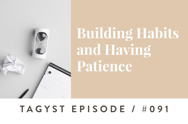 #91: Building Habits and Having Patience