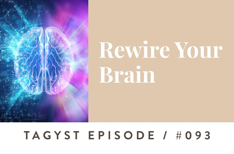 #93: Rewire Your Brain