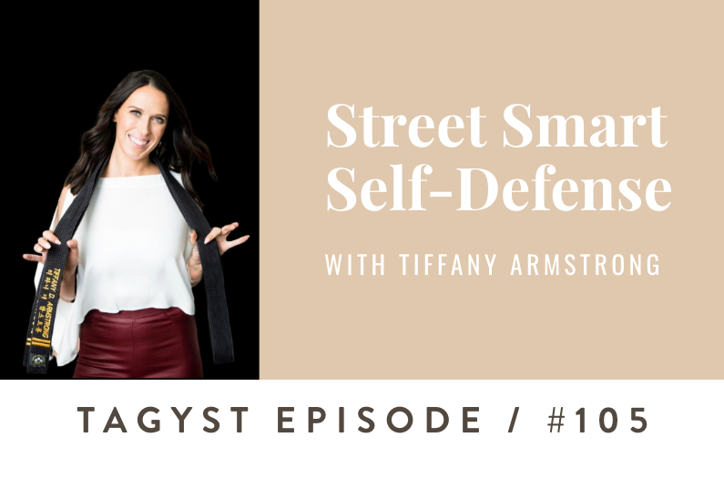 #105: Street Smart Self-Defense with Tiffany Armstrong
